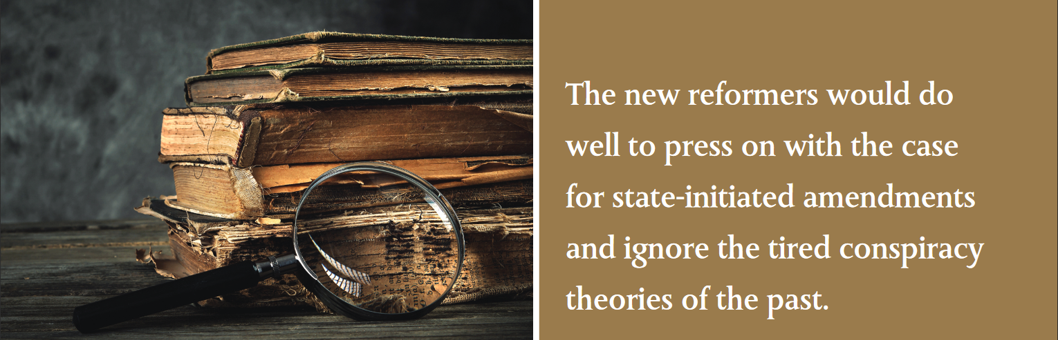 The new reformers would do well to press on with the case for state-initiated amendments and ignore the tired conspiracy theories of the past.