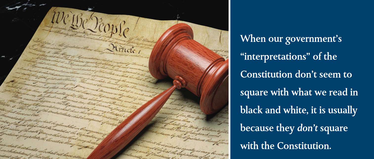 "When our government's ""interpretations"" of the Constitution don't seem to square with what we read in black and white, it is usually because they don't square with the Constitution."