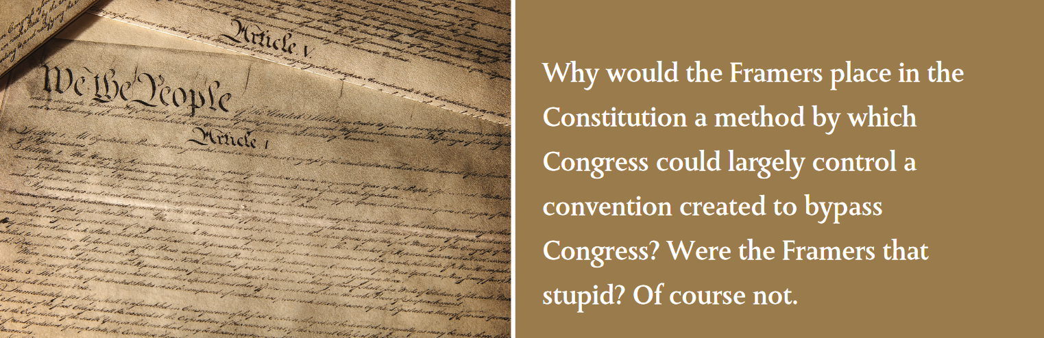 Why would the Framers place in the Constitution a method by which Congress could largely control a convention created to bypass Congress? Were the Framers that stupid? Of course not.