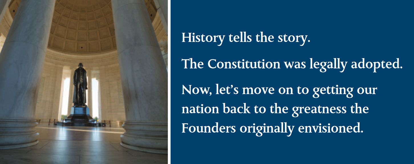 History tells the story. The Constitution was legally adopted. Now, let's move on to getting our nation back to the greatness the Founders originally envisioned.