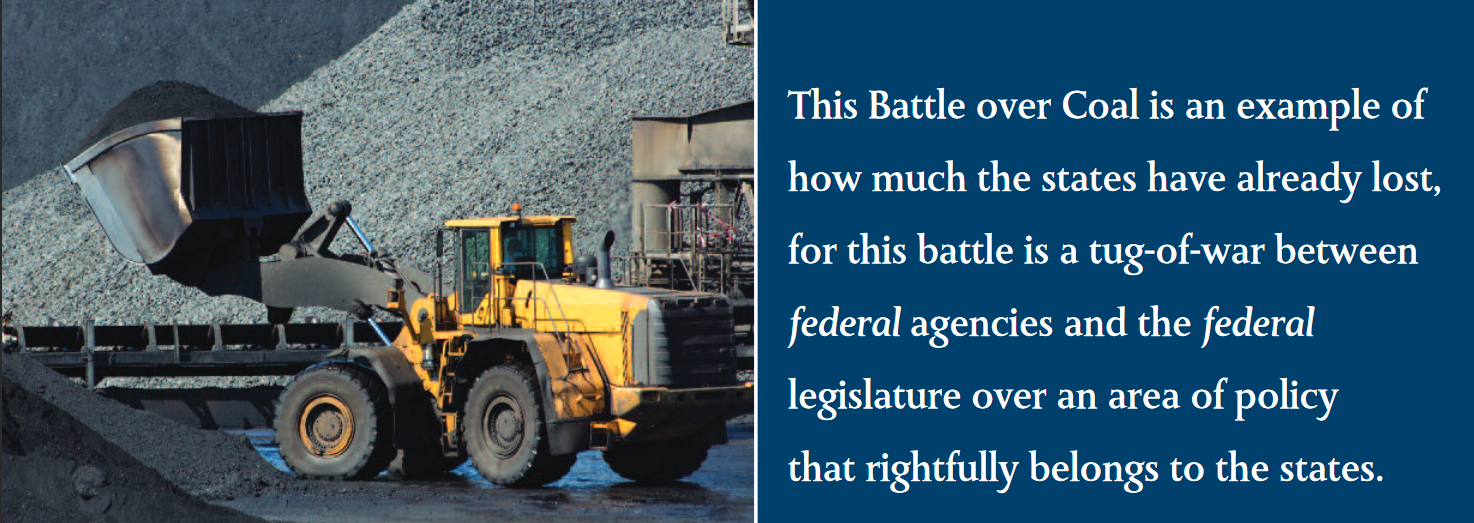 This Battle over Coal is an example of how much the states have already lost, for this battle is a tug-of-war between federal agencies and the federal legislature over an area of policy that rightfully belongs to the states.