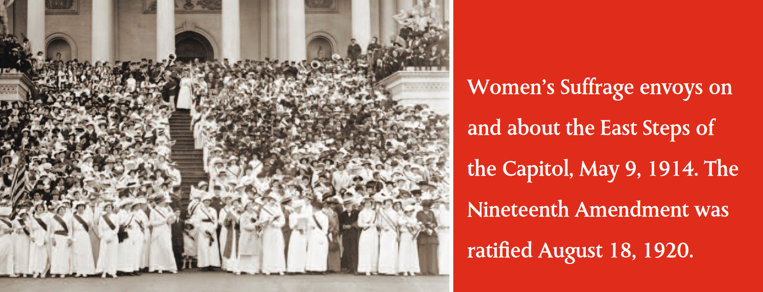 Women's Suffrage envoys on and about the East Steps of the Capitol, May 9, 1914. The Nineteenth Amendment was ratified August 18, 1920.